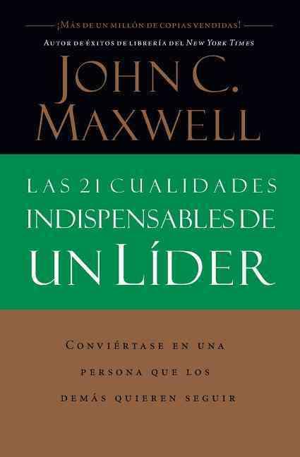 Las 21 Cualidares Indispensables De UN Lider : Conviertase En Una Persona Que Los Demas Quieren Seguir / The 21 Indispensables Qualities of a Leader By Maxwell, John C.